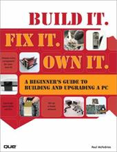 Build It. Fix It. Own It: A Beginner's Guide to Building and Upgrading a PC - McFedries, Paul