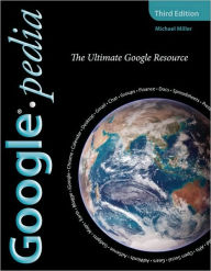 Googlepedia: The Ultimate Google Resource - Michael Miller