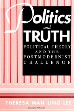 Politics and Truth: Political Theory and the Postmodernist Challenge - Lee, Theresa Man Ling