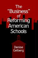 Business of Reforming Amer. School