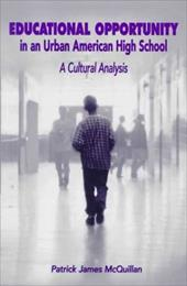 Educational Opportunity in an Urban American High School: A Cultural Analysis - McQuillan, Patrick James