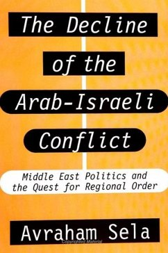The Decline of the Arab-Israeli Conflict: Middle East Politics and the Quest for Regional Order - Sela, Avraham