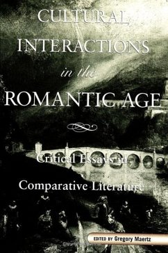 Cultural Interactions in the Romantic Age: Critical Essays in Comparative Literature - Herausgeber: Maertz, Gregory