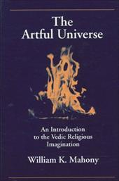 The Artful Universe: An Introduction to the Vedic Religious Imagination - Mahony, William K.