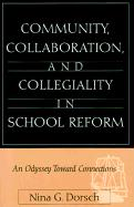 Community, Collaboration, and Collegiality in School Reform: An Odyssey Toward Connections