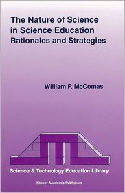 The Nature of Science in Science Education: Rationales and Strategies - W.F. McComas (Editor)