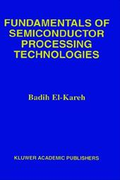 Fundamentals of Semiconductor Processing Technologies - El-Kareh, Badih