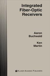 Integrated Fiber-Optic Receivers - Buchwald, Aaron / Martin, Kenneth W.