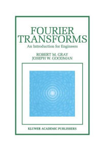 Fourier Transforms: An Introduction for Engineers - Robert M. Gray