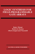 Brayton, Robert K.;Sangiovanni-Vincentelli, Alberto;Murgai, Rajeev: Logic Synthesis for Field-Programmable Gate Arrays