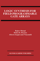 Logic Synthesis for Field-programmable Gate Arrays - Rajeev Murgai; Robert K. Brayton; Alberto Sangiovanni-Vincentelli