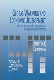 Global Warming and Economic Development: A Holistic Approach to International Policy Co-operation and Co-ordination - A.K. Duraiappah, A. K. Duraiappah