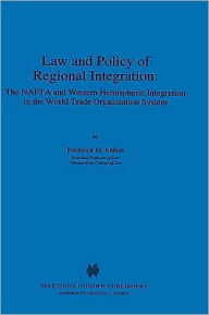 Law and Policy of Regional Integration:The NAFTA and Western Hemispheric Integration in the World Trade Organization System - Frederick Abbott