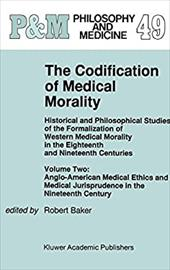 The Codification of Medical Morality: Historical and Philosophical Studies of the Formalization of Western Medical Morality in the - Baker, Robert Ed. / Baker, R. B.