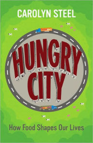 Hungry City: How Food Shapes Our Lives - Carolyn Steel