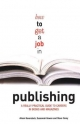 How to Get a Job in Publishing - Alison Baverstock; Steve Carey; Susannah Bowen