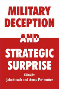 Military Deception and Strategic Surprise! - John Gooch