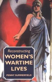 Reconstructing Women's Wartime Lives - Summerfield, Penny