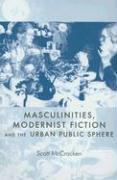 Masculinities, Modernist Fiction and the Urban Public Sphere