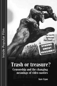 Trash or Treasure?: Censorship and the Changing Meanings of the Video Nasties - Kate Egan
