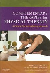 Complementary Therapies for Physical Therapy: A Clinical Decision-Making Approach - Deutsch, Judith E. / Anderson, Ellen Zambo