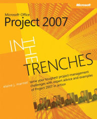 In the Trenches with Microsoft Office Project 2007 - Elaine J. Marmel