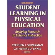 Student Learning in Physical Education : Applying Research to Enhance Instruction - Silverman, Stephen