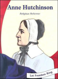Let Freedom Ring!: Anne Hutchinson: Religious Reformer - Melina Mangal