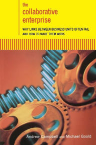 The Collaborative Enterprise: Why Links between Business Units Often Fail and how to Make Them Work - Andrew Campbell