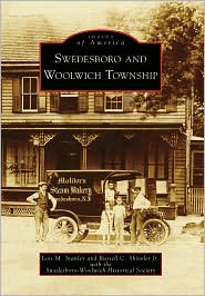 Swedesboro and Woolwich Township, New Jersey (Images of America Series) - Lois M. Stanley, Russell C. Shiveler Jr., Swedesboro-Woolwich Historical Society