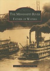 The Mississippi River: Father of Waters - Shaffer, James L. / Tigges, John T.
