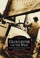 Gloucester on the Wind:: America's Greatest Fishing Port in the Days of Sail