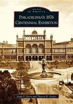 Philadelphia's 1876 Centennial Exhibition - Gross, Linda P. Snyder, Theresa R.