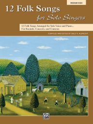 12 Folk Songs for Solo Singers: Arranged for Solo Voice and Piano for Recitals, Concerts, and Contests (Medium High Voice) - Sally K. Albrecht