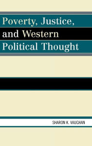 Poverty, Justice, and Western Political Thought - Sharon K. Vaughan