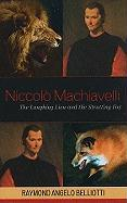 Niccolo Machiavelli: The Laughing Lion and the Strutting Fox