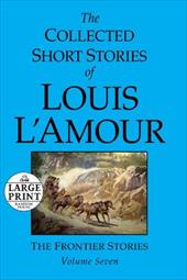 The Collected Short Stories of Louis L'Amour: The Frontier Stories - L'Amour, Louis
