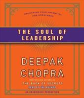 The Soul of Leadership: Unlocking Your Potential for Greatness - Chopra, Deepak