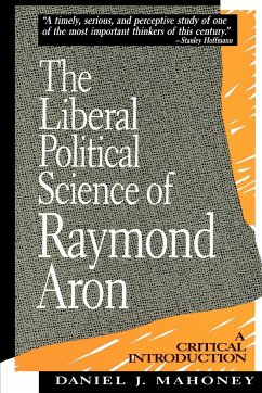 The Liberal Political Science of Raymond Aron: A Critical Introduction - Mahoney, Daniel J.