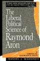 Liberal Political Science of Raymond Aron - Daniel J. Mahoney