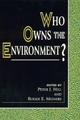 Who Owns the Environment? - Peter J. Hill; Roger E. Meiners