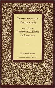 Communicative Pragmatism: And Other Philosophical Essays on Language - Nicholas Rescher