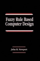 Fuzzy Rule Based Computer Design - John R. Newport