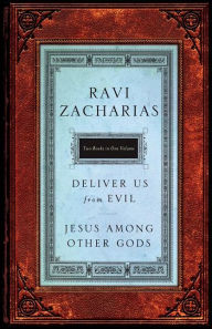 Zacharias 2 in 1-Jesus among Other Gods and Deliver Us from Evil - Ravi Zacharias