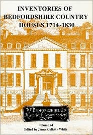 Inventories of Bedfordshire Country Houses 1714-1830 - James Collett-White (Editor)