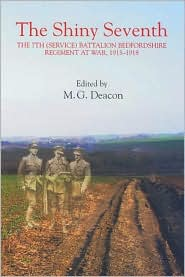 The Shiny Seventh: The Seventh (Service) Battalion Bedfordshire Regiment at War, 1915-1918