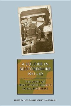 A Soldier in Bedfordshire, 1941-1942: The Diary of Private Denis Argent, Royal Engineers - Herausgeber: Malcolmson, Patricia Malcolmson, Robert
