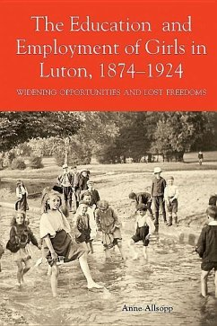 The Education and Employment of Girls in Luton, 1874-1924: Widening Opportunities and Lost Freedoms - Allsopp, Anne