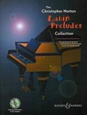 The Christopher Norton Latin Preludes Collection: 14 Original Pieces Based on Latin American Styles - Norton, Christopher