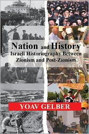 Nation and History: Israeli Historiography and Identity between Zionism and Post-Zionism - Yoav Gelber